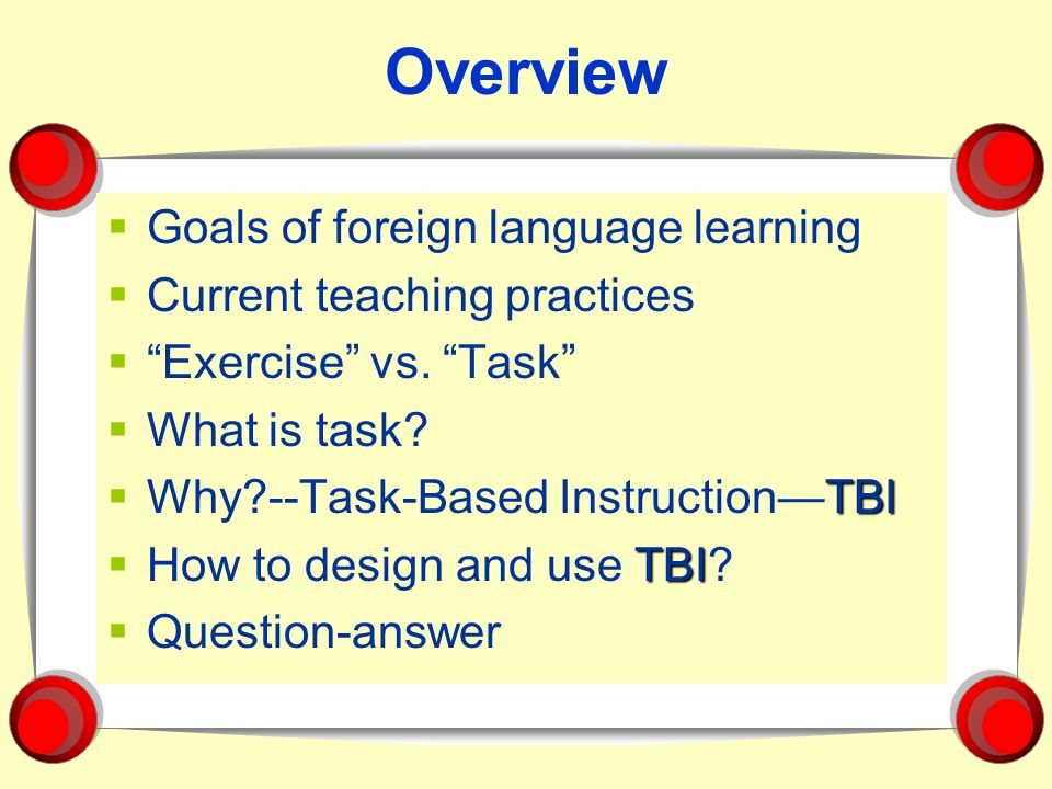 Overview Goals of foreign language learning Current teaching practices