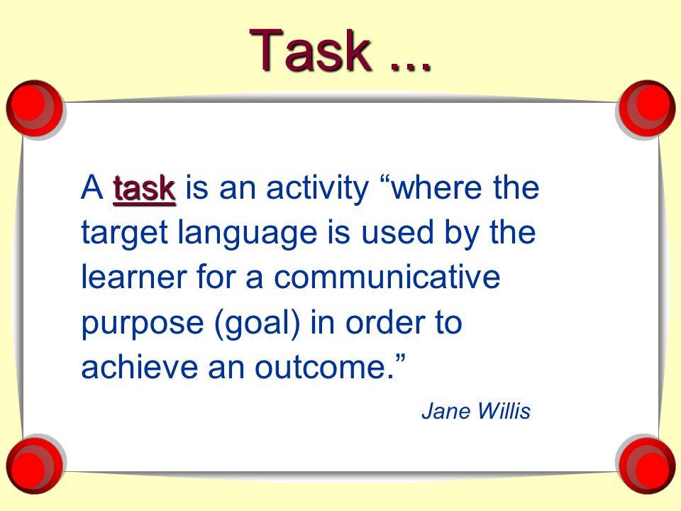 Task ... A task is an activity where the