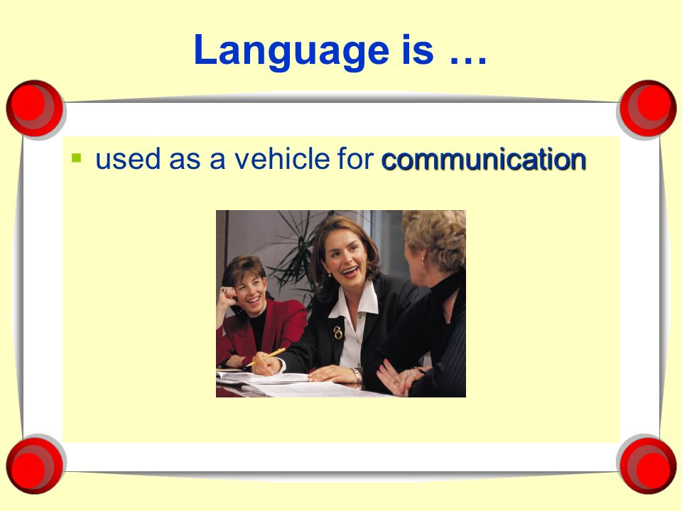 Language is … used as a vehicle for communication