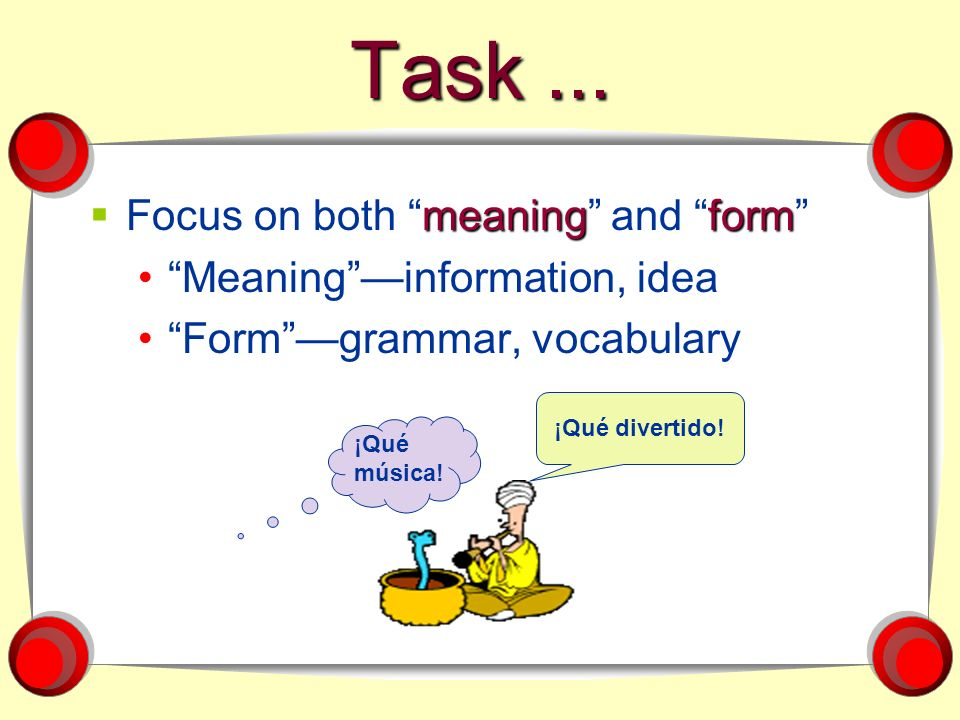 Task ... Focus on both meaning and form