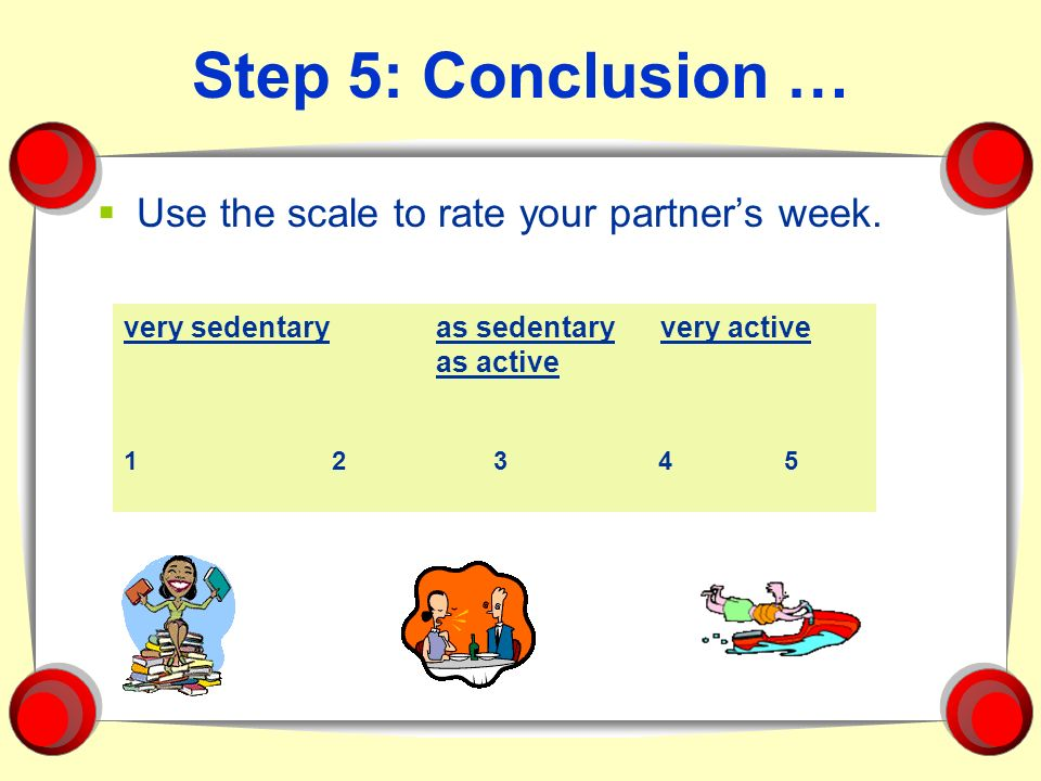 Step 5: Conclusion … Use the scale to rate your partner's week.