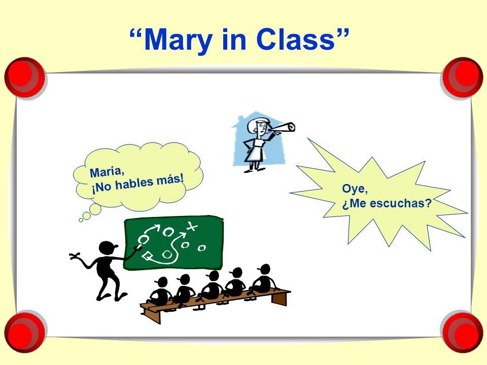 Mary in Class María, ¡No hables más! Oye, ¿Me escuchas