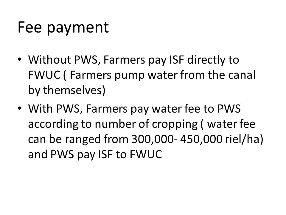 Fee payment Without PWS, Farmers pay ISF directly to FWUC ( Farmers pump water from the canal by themselves)