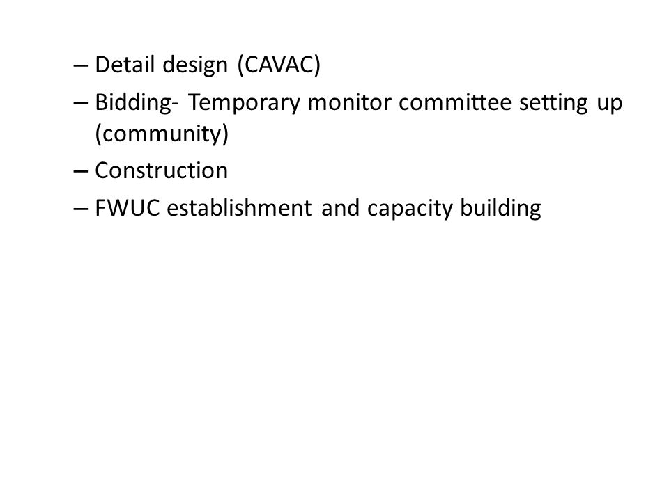 Detail design (CAVAC) Bidding- Temporary monitor committee setting up (community) Construction.