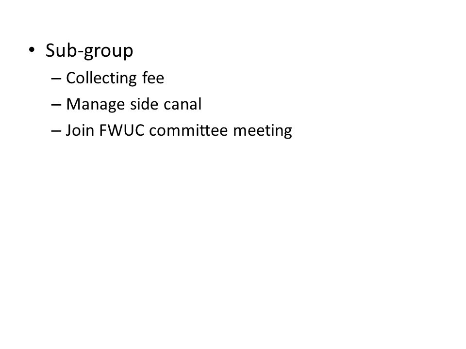 Sub-group Collecting fee Manage side canal Join FWUC committee meeting