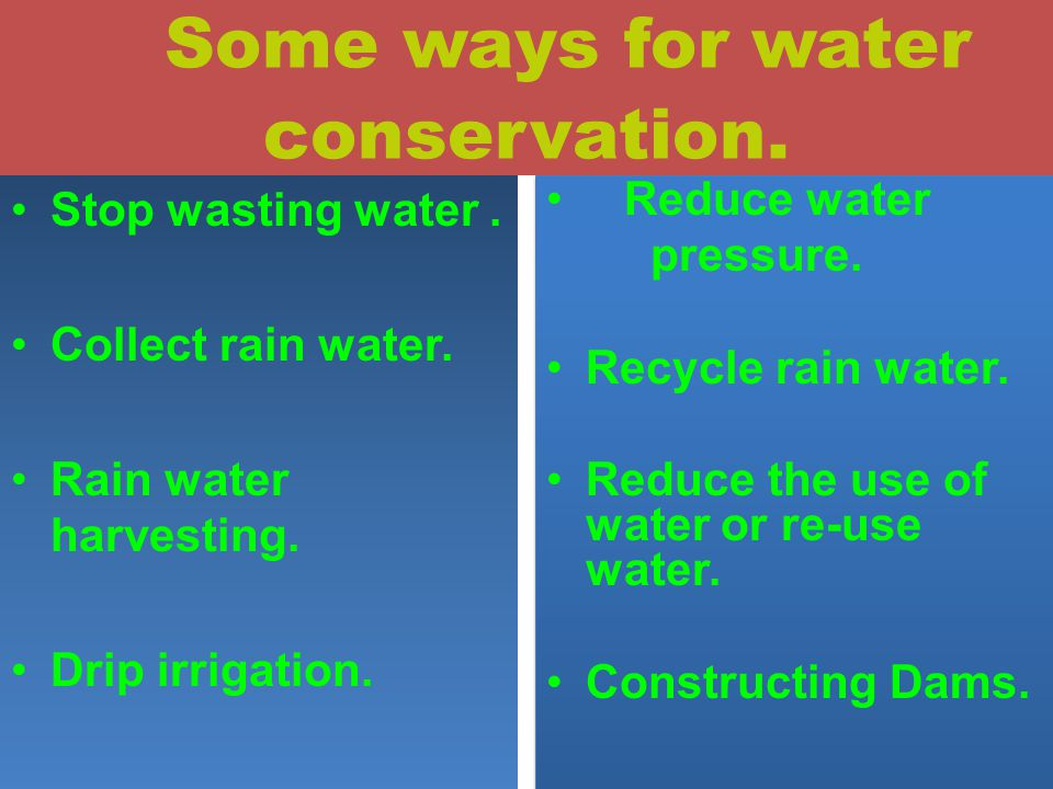 Some ways for water conservation.
