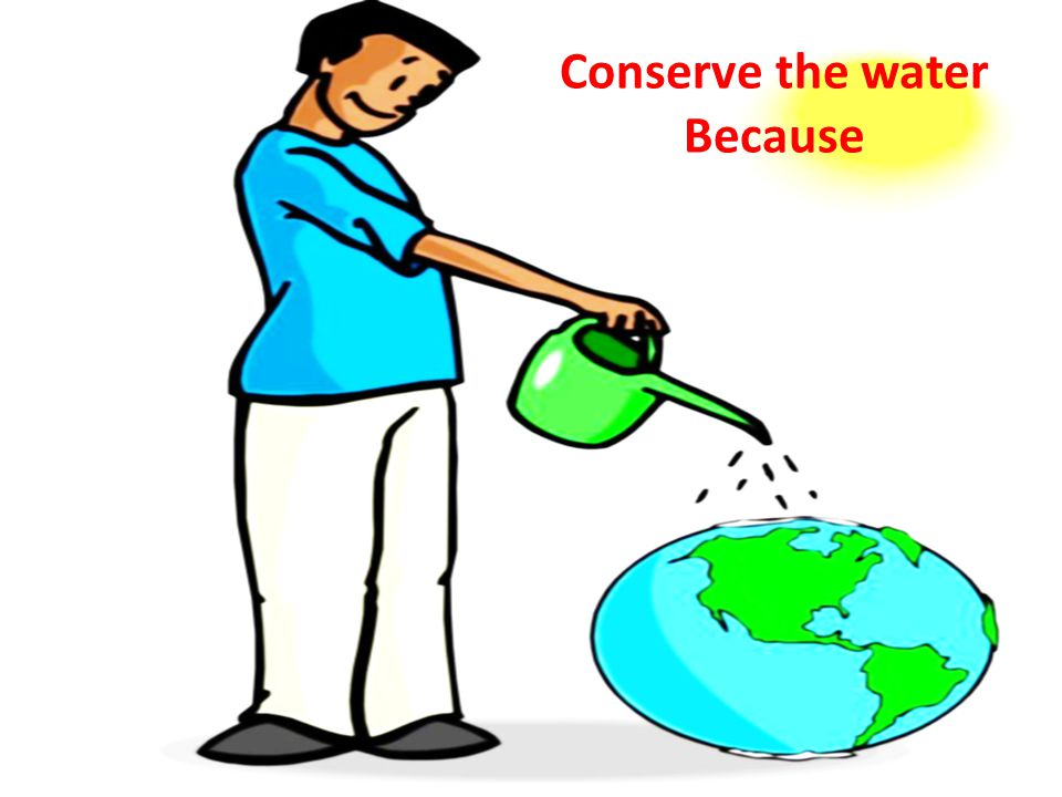 Conserve the water Because