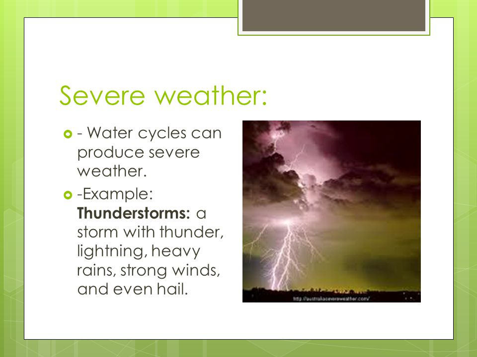Severe weather: - Water cycles can produce severe weather.
