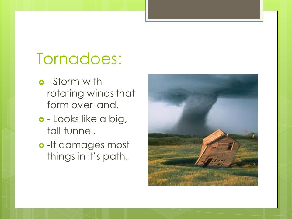 Tornadoes: - Storm with rotating winds that form over land.