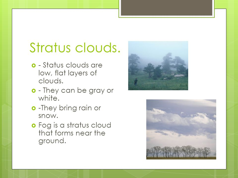 Stratus clouds. - Status clouds are low, flat layers of clouds.