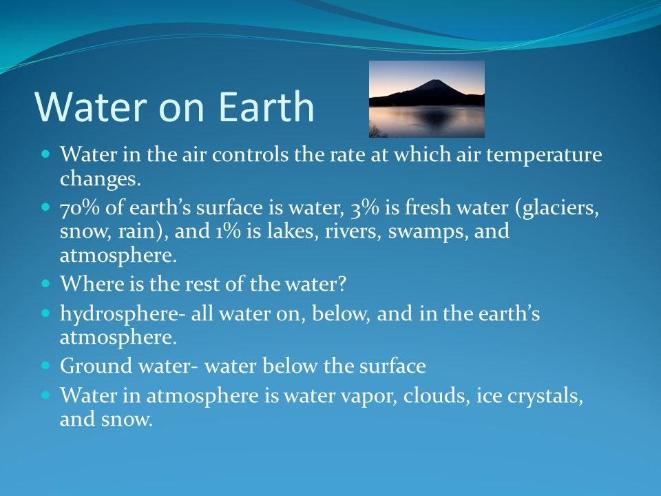 Water on Earth Water in the air controls the rate at which air temperature changes.