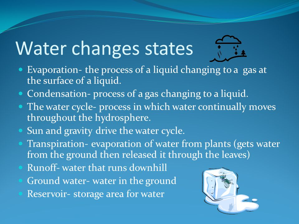 Water changes states Evaporation- the process of a liquid changing to a gas at the surface of a liquid.