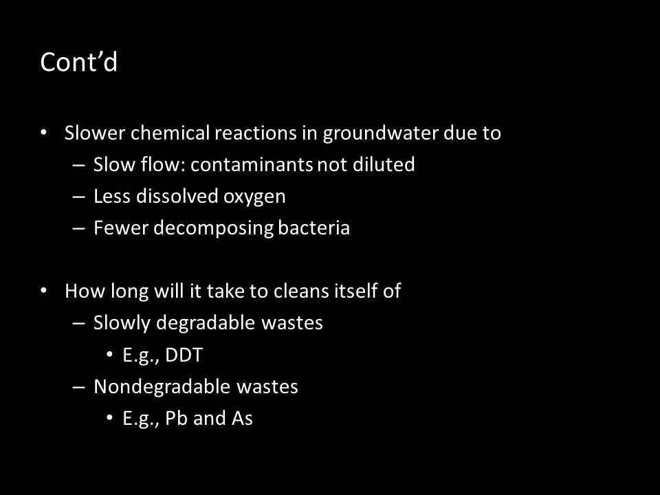 Cont'd Slower chemical reactions in groundwater due to