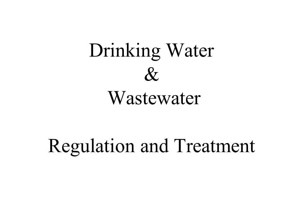 Drinking Water & Wastewater Regulation and Treatment