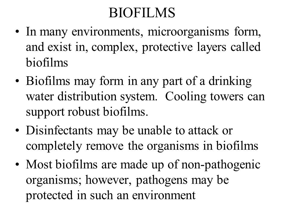 BIOFILMS In many environments, microorganisms form, and exist in, complex, protective layers called biofilms.