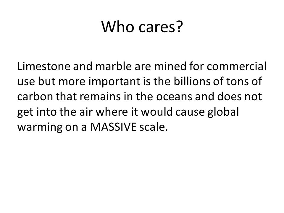 Who cares Limestone and marble are mined for commercial
