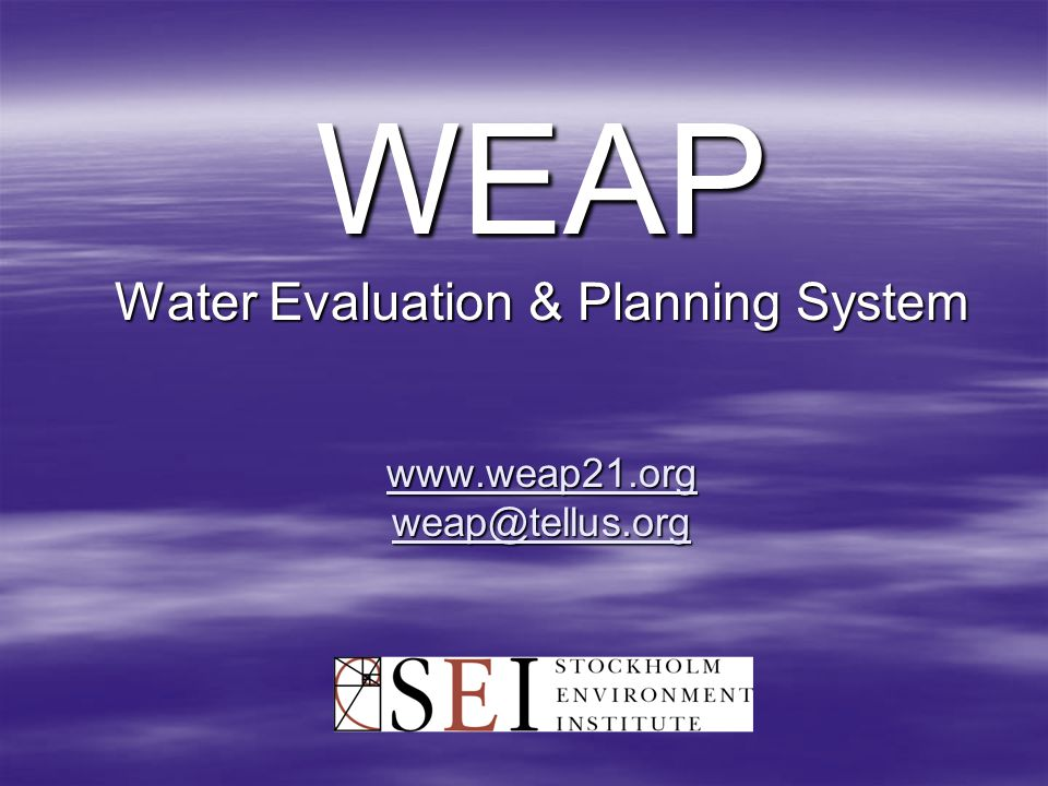 WEAP Water Evaluation & Planning System www.weap21.org weap@tellus.org