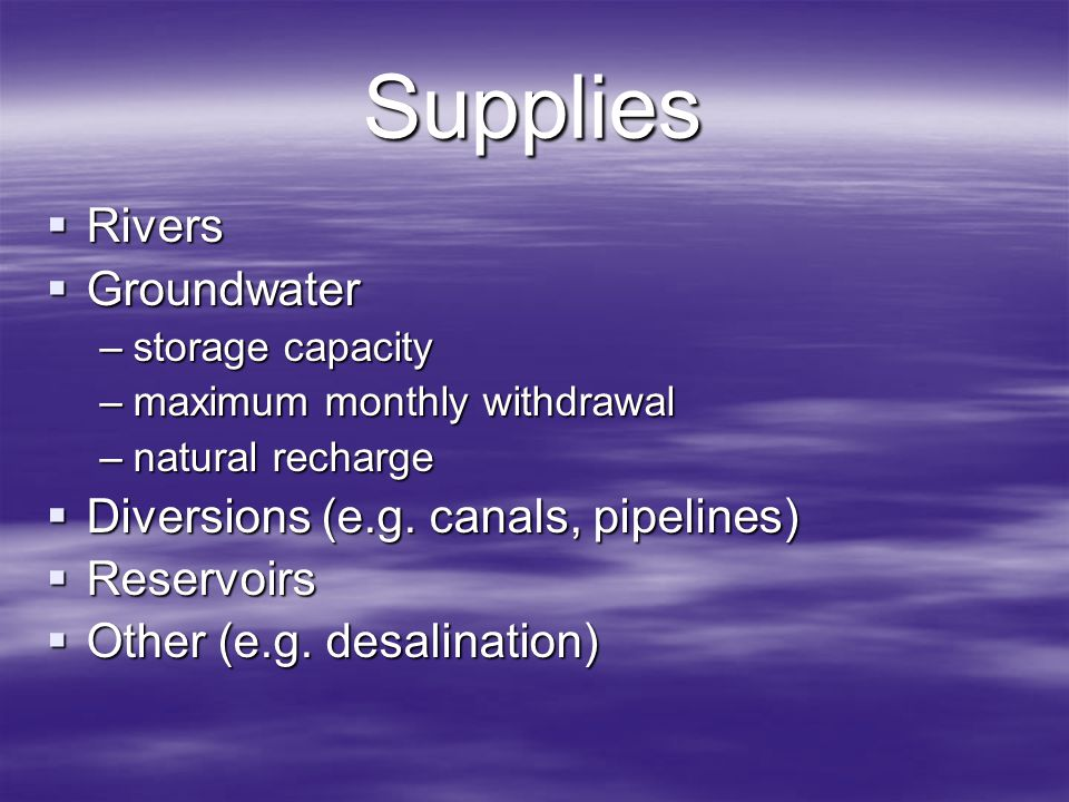 Supplies Rivers Groundwater Diversions (e.g. canals, pipelines)