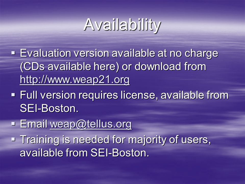 Availability Evaluation version available at no charge (CDs available here) or download from http://www.weap21.org.