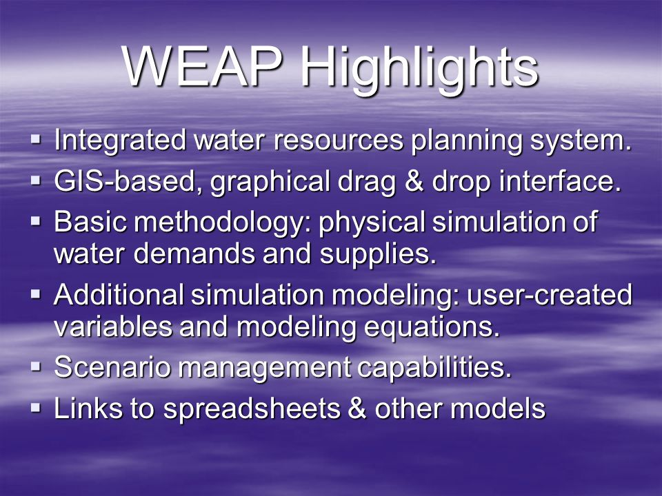 WEAP Highlights Integrated water resources planning system.
