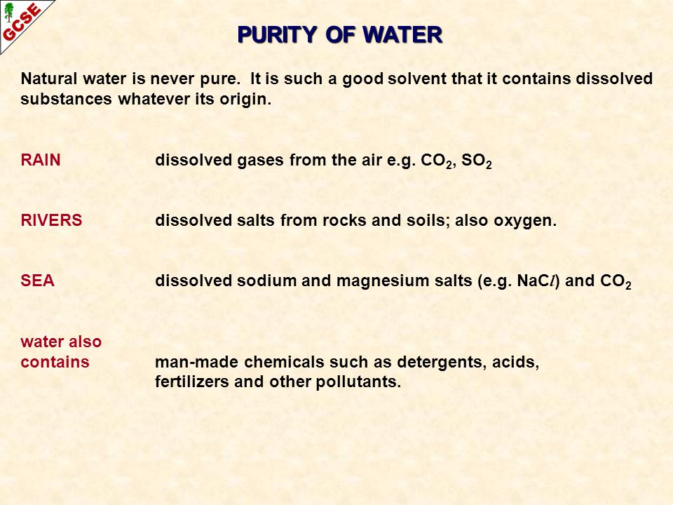 PURITY OF WATER Natural water is never pure. It is such a good solvent that it contains dissolved.