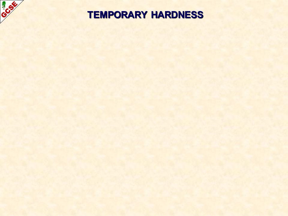 TEMPORARY HARDNESS