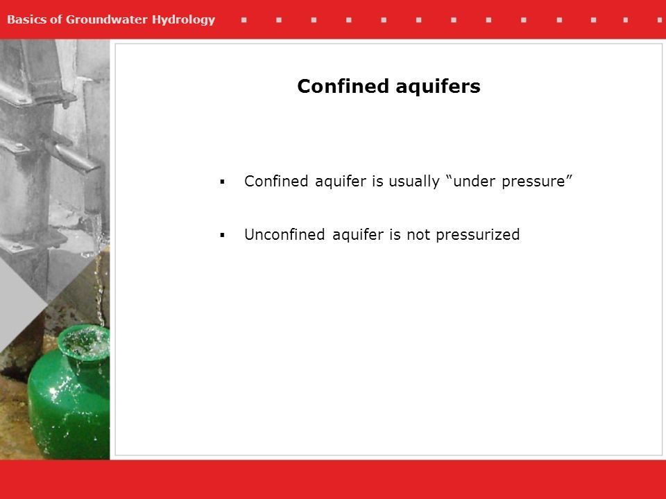 Confined aquifers Confined aquifer is usually under pressure
