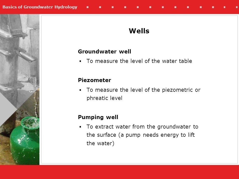 Wells Groundwater well To measure the level of the water table