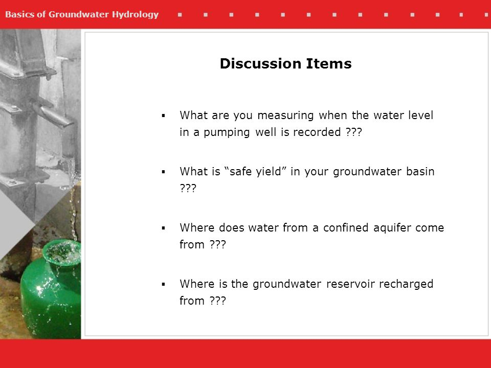 Discussion Items What are you measuring when the water level in a pumping well is recorded What is safe yield in your groundwater basin