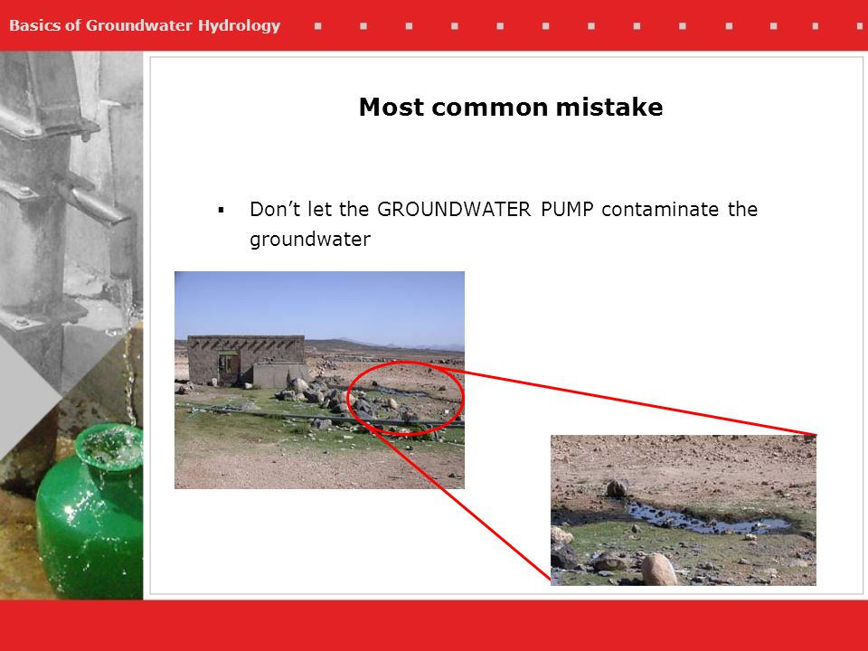 Most common mistake Don't let the GROUNDWATER PUMP contaminate the groundwater