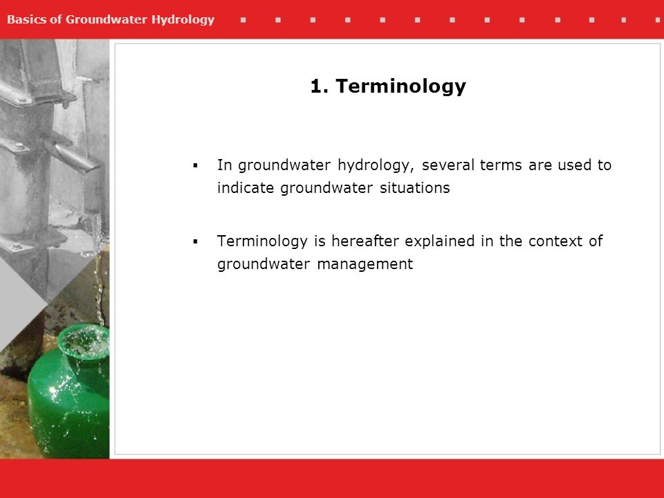 1. Terminology In groundwater hydrology, several terms are used to indicate groundwater situations.