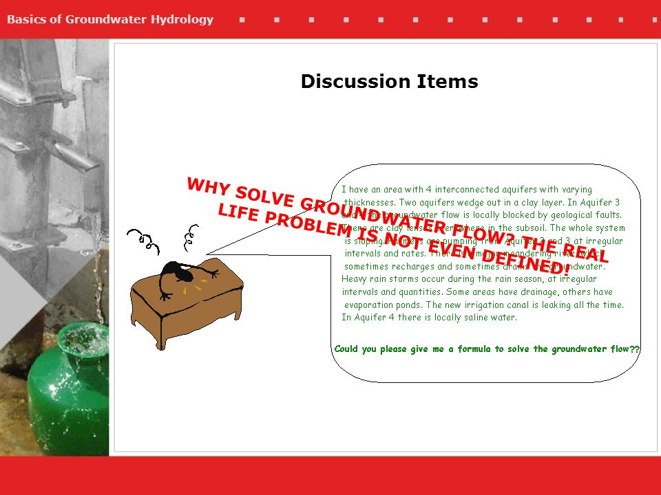 WHY SOLVE GROUNDWATER FLOW THE REAL LIFE PROBLEM IS NOT EVEN DEFINED!