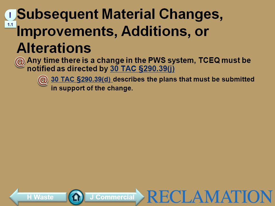 I 1.1. Any time there is a change in the PWS system, TCEQ must be notified as directed by 30 TAC §290.39(j)