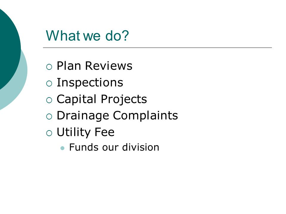What we do Plan Reviews Inspections Capital Projects