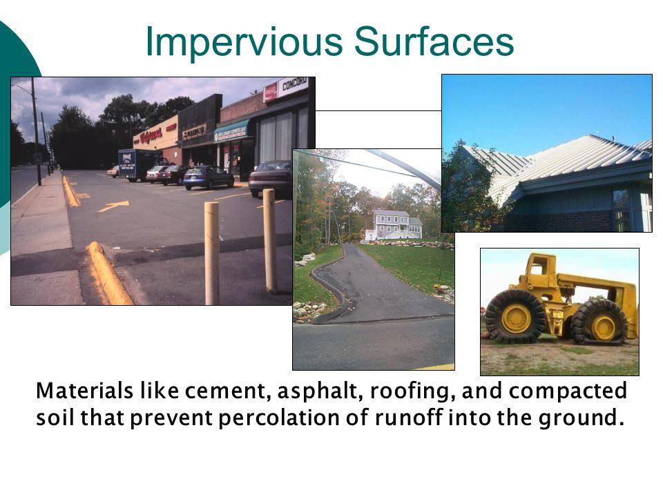 Impervious Surfaces Polluted runoff includes pollutants being washed off of hard surfaces.