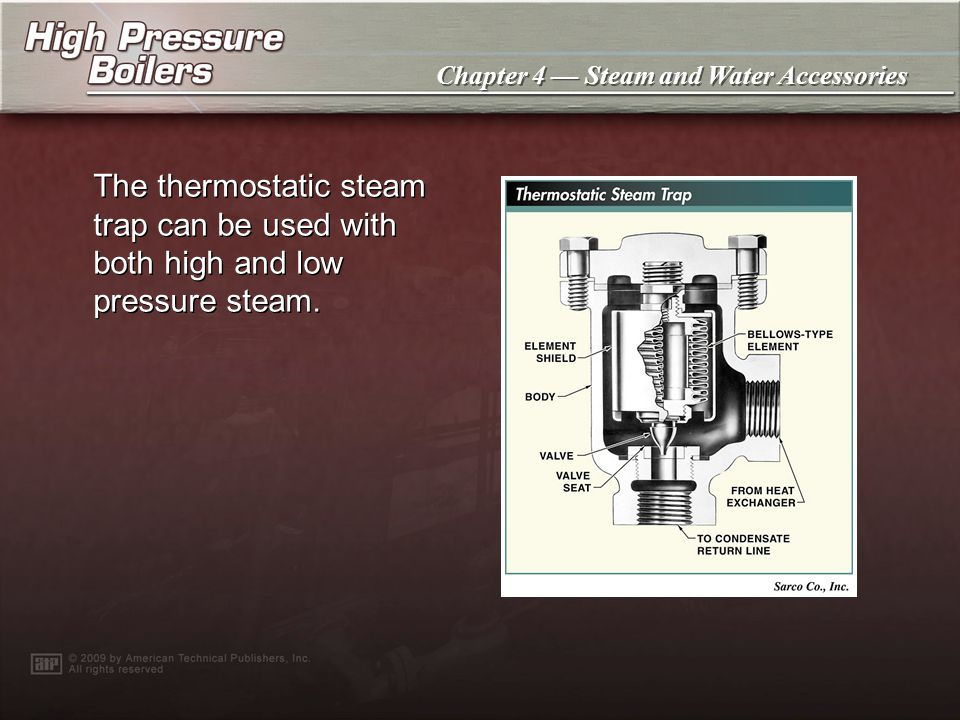 The thermostatic steam trap can be used with both high and low pressure steam.