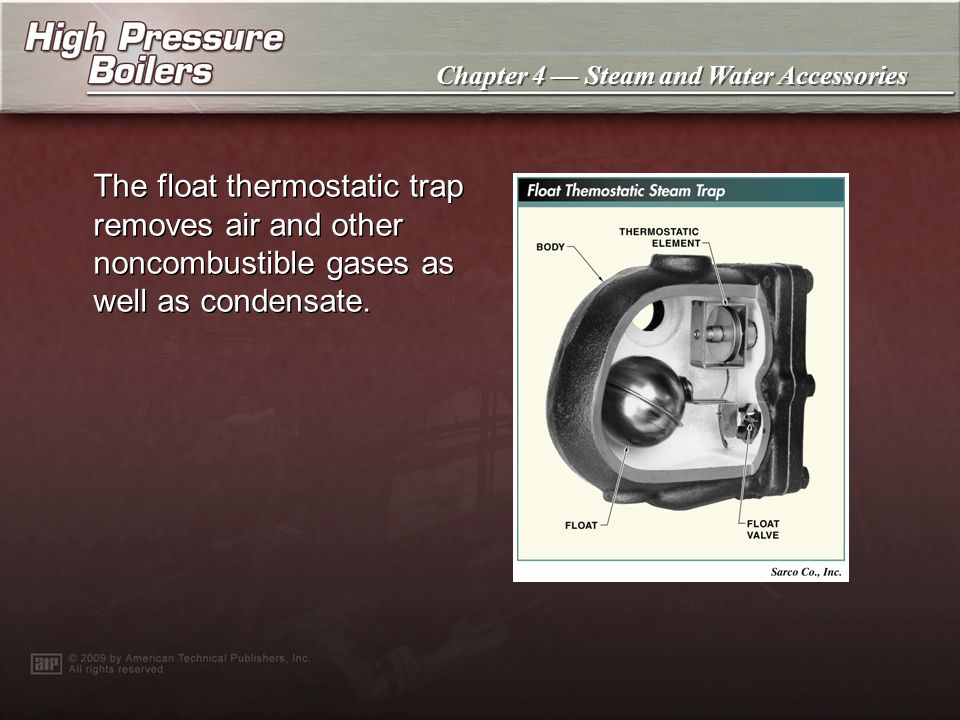 The float thermostatic trap removes air and other noncombustible gases as well as condensate.