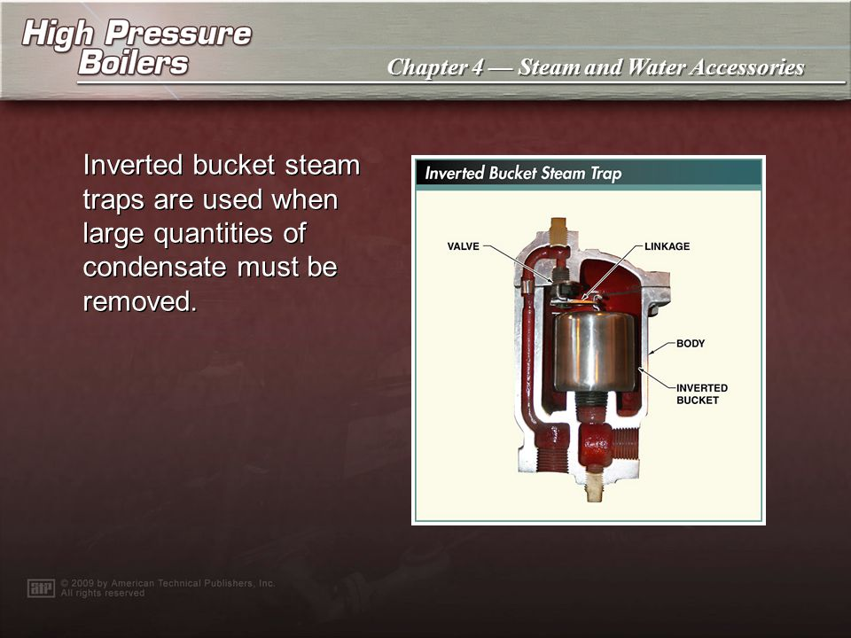 Inverted bucket steam traps are used when large quantities of condensate must be removed.