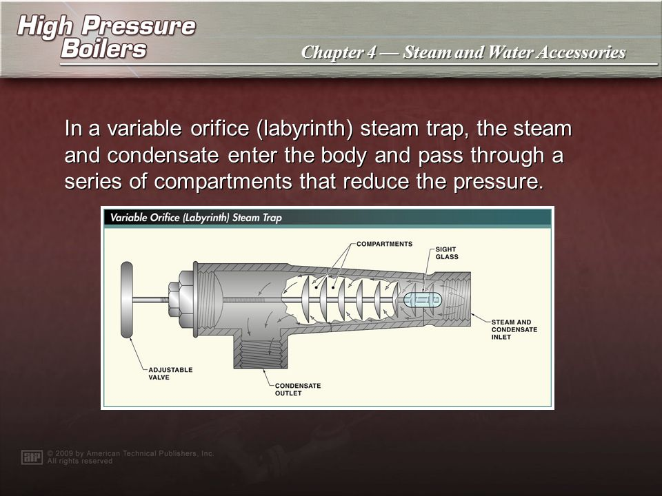 In a variable orifice (labyrinth) steam trap, the steam and condensate enter the body and pass through a series of compartments that reduce the pressure.