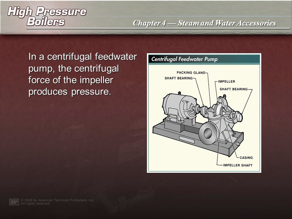 In a centrifugal feedwater pump, the centrifugal force of the impeller produces pressure.