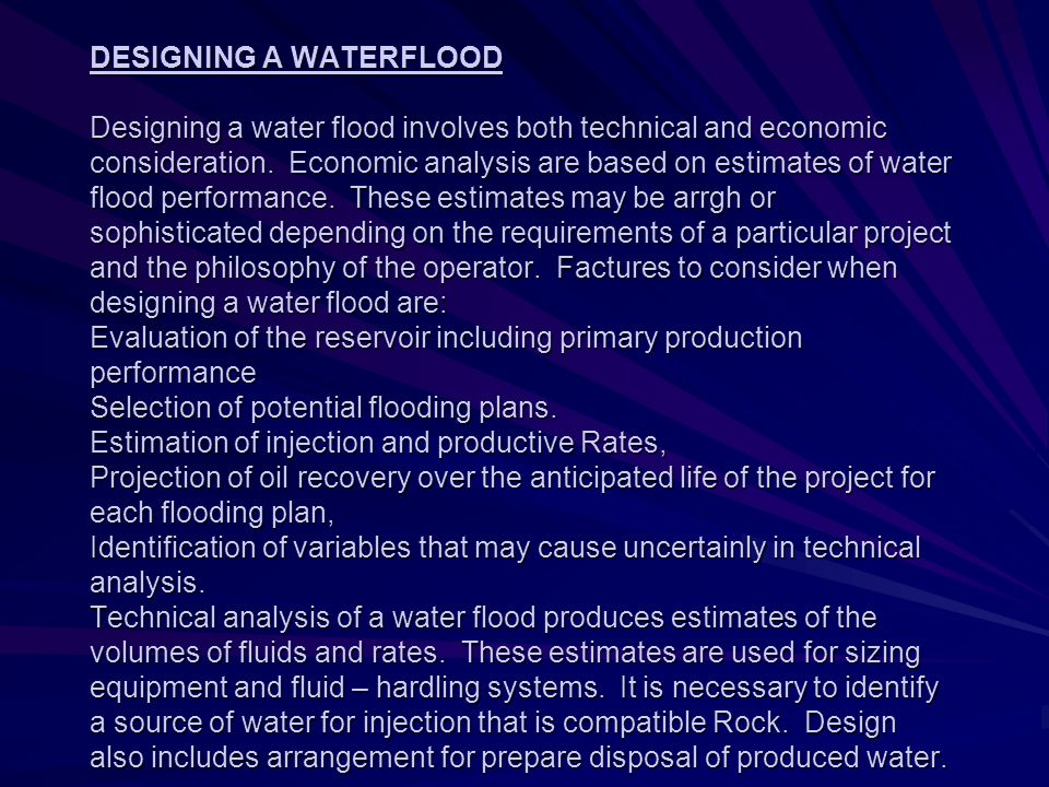 DESIGNING A WATERFLOOD Designing a water flood involves both technical and economic consideration.