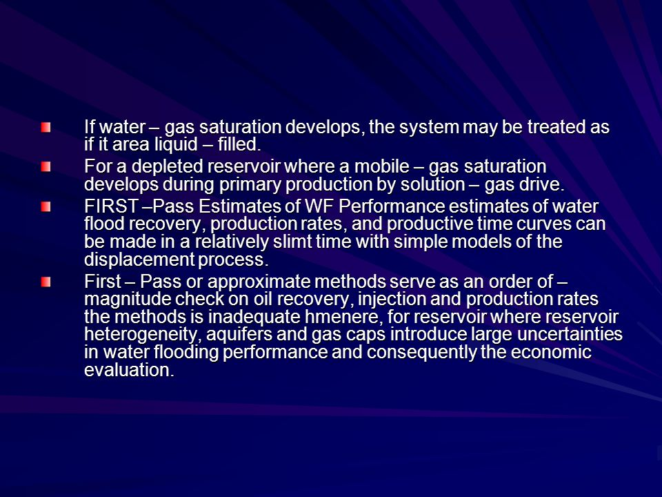 If water – gas saturation develops, the system may be treated as if it area liquid – filled.
