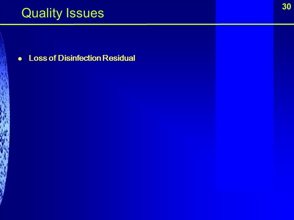 Quality Issues 30 Loss of Disinfection Residual
