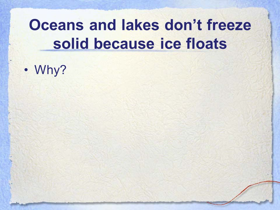 Oceans and lakes don't freeze solid because ice floats