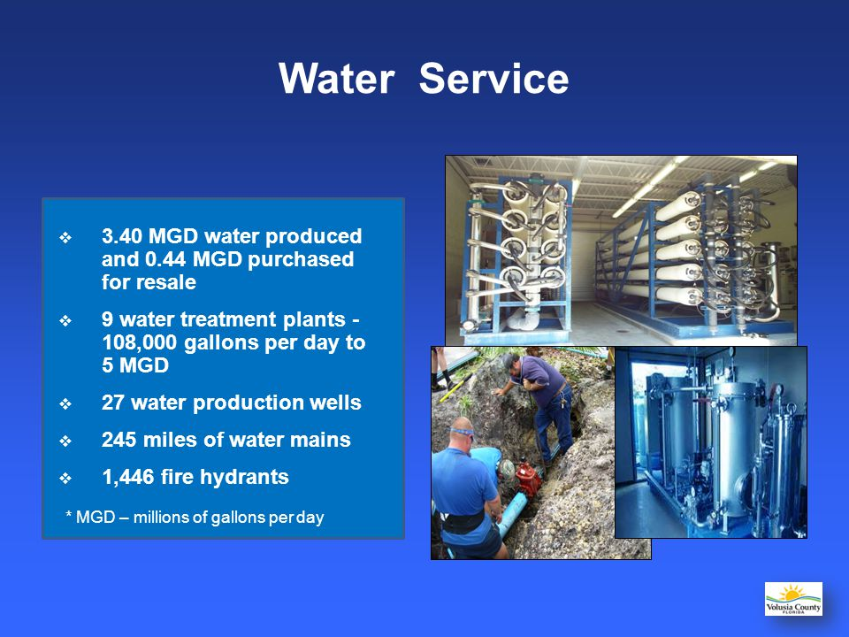 Water Service 3.40 MGD water produced and 0.44 MGD purchased for resale. 9 water treatment plants - 108,000 gallons per day to 5 MGD.