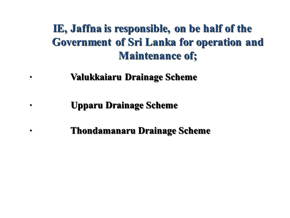 IE, Jaffna is responsible, on be half of the Government of Sri Lanka for operation and Maintenance of;