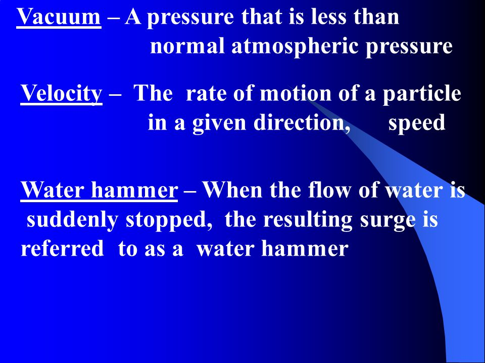 Vacuum – A pressure that is less than normal atmospheric pressure