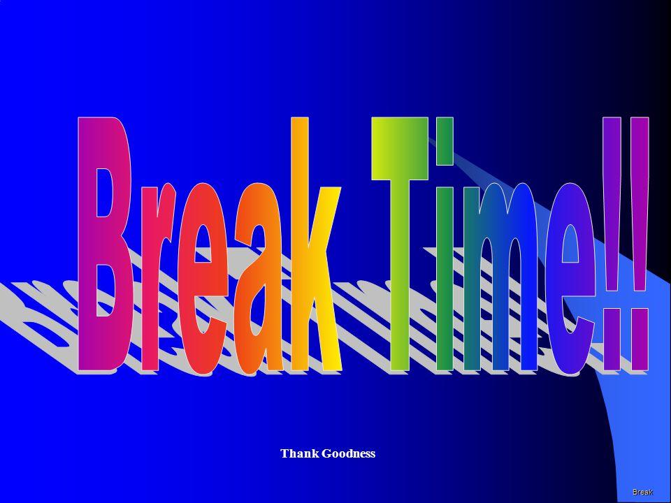 Break Time!! Thank Goodness Break