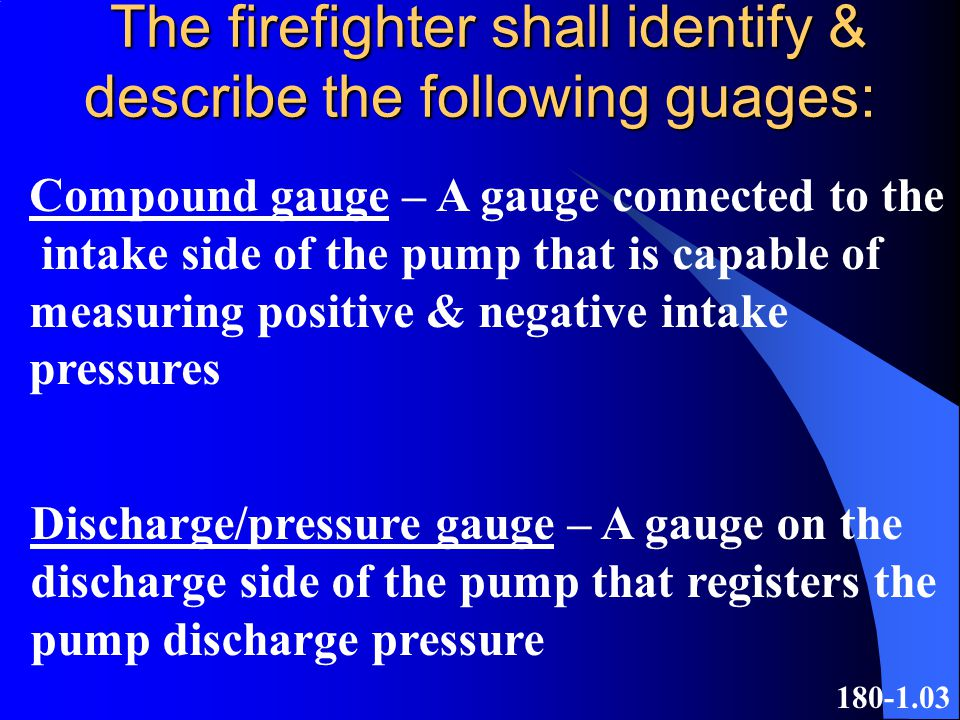 The firefighter shall identify & describe the following guages: