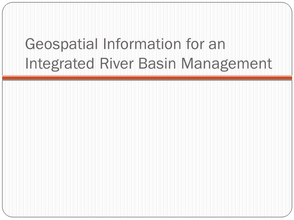 Geospatial Information for an Integrated River Basin Management
